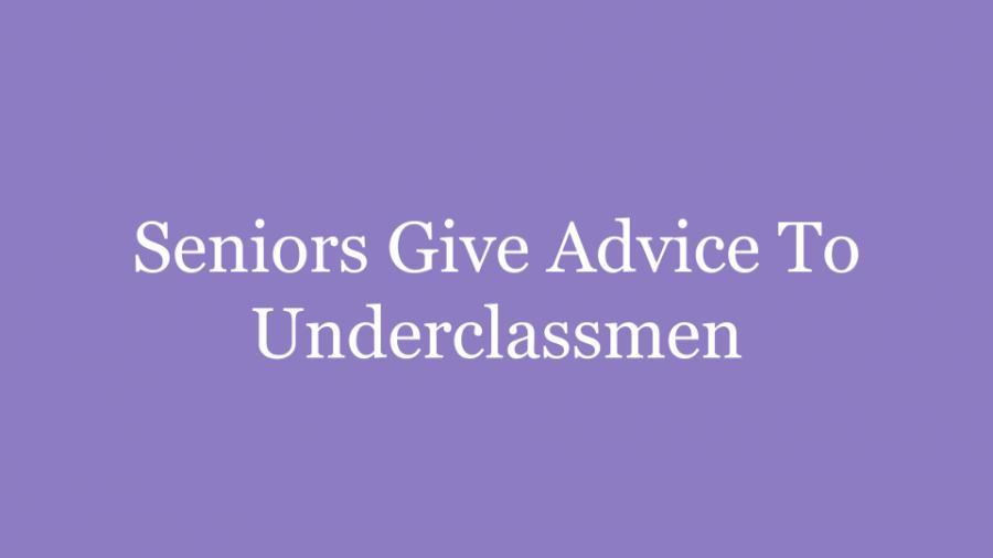 Seniors Give Advice to Underclassmen